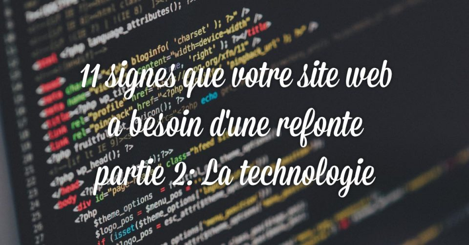 11 signes que votre site web a besoin d'une refonte, partie 2: la technologie
