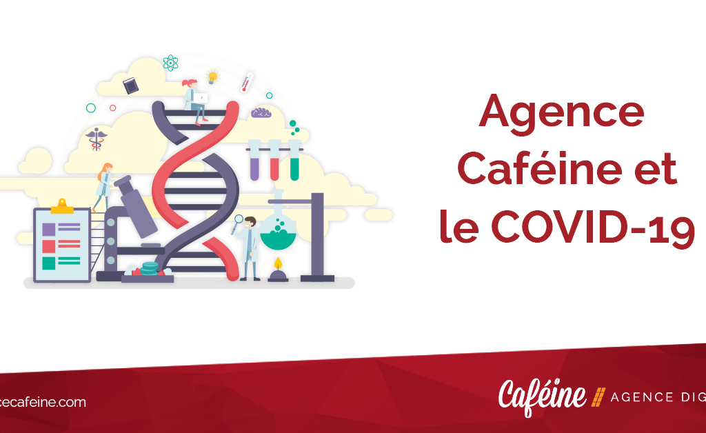 Agence Caféine et le COVID-19