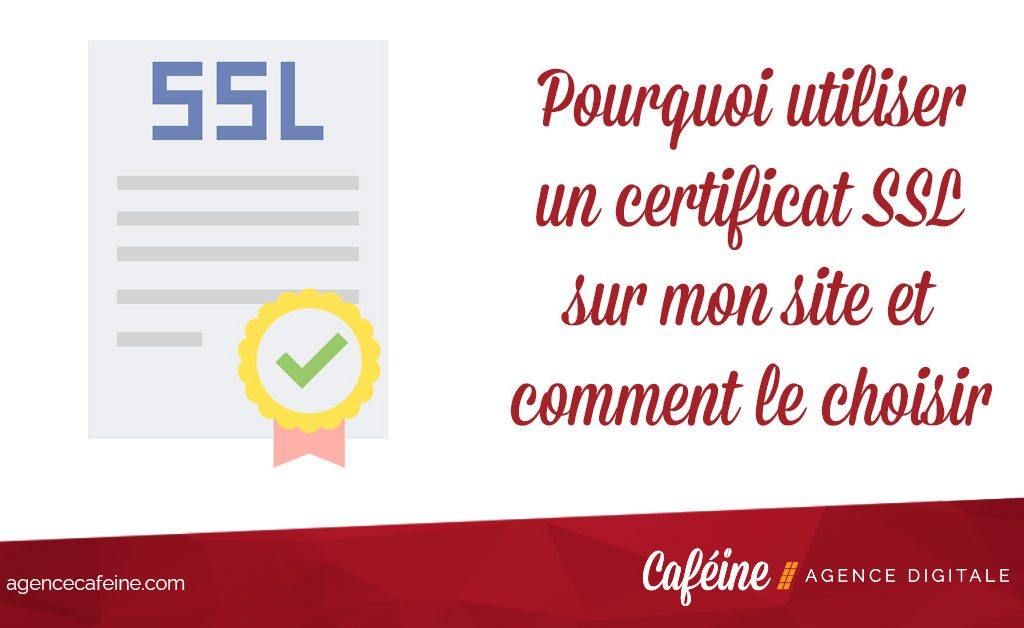 Pourquoi utiliser un certificat SSL sur mon site et comment le choisir